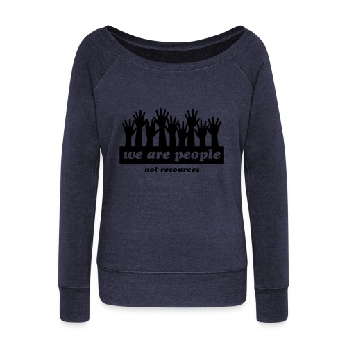 We are people, not resources - Women's Boat Neck Long Sleeve Top