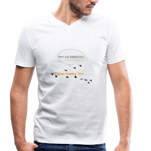 Wenn ich kommentiere, dann kommen Tiere. - Männer Bio-T-Shirt mit V-Ausschnitt von Stanley & Stella