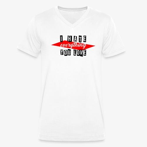 I hate everything you love - Männer Bio-T-Shirt mit V-Ausschnitt von Stanley & Stella