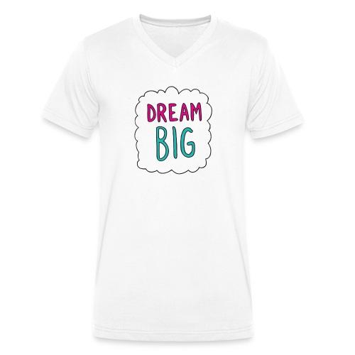 Dream Big quote. - Men's Organic V-Neck T-Shirt by Stanley & Stella