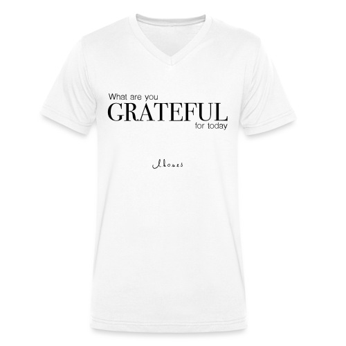 What are you GRATEFUL for today? - Men's Organic V-Neck T-Shirt by Stanley & Stella
