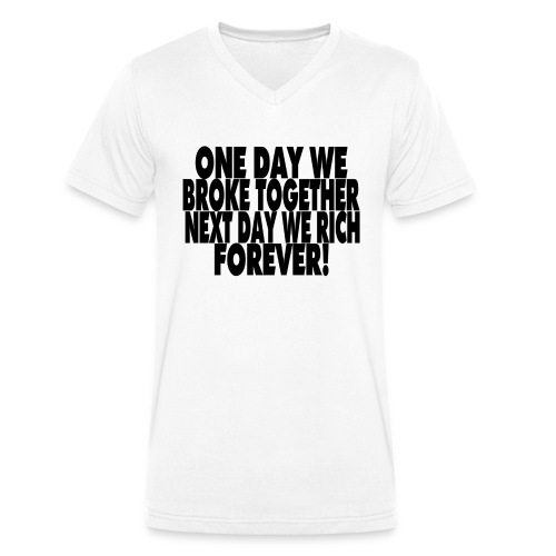 One day we broke together next day we rich - Mannen bio T-shirt met V-hals van Stanley & Stella