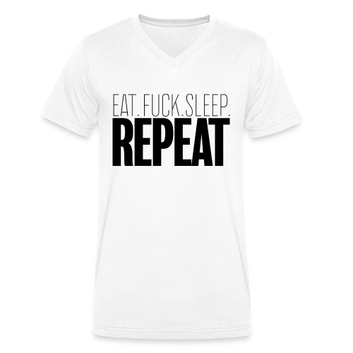 Eat Fuck sleep repeat - T-shirt bio col V Stanley & Stella Homme