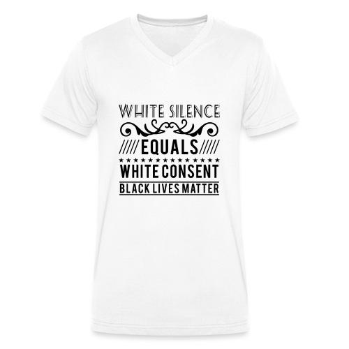 White silence equals white consent black lives - Männer Bio-T-Shirt mit V-Ausschnitt von Stanley & Stella