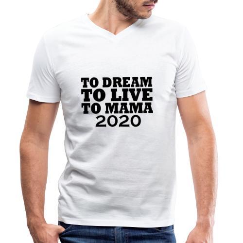 To Dream To Live To Mama 2020 - Männer Bio-T-Shirt mit V-Ausschnitt von Stanley & Stella