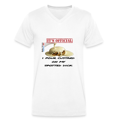 ITS OFFICIAL: I pour custard on my spotted dick - Men's Organic V-Neck T-Shirt by Stanley & Stella