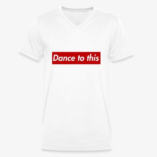 Dance to this - Männer Bio-T-Shirt mit V-Ausschnitt von Stanley & Stella