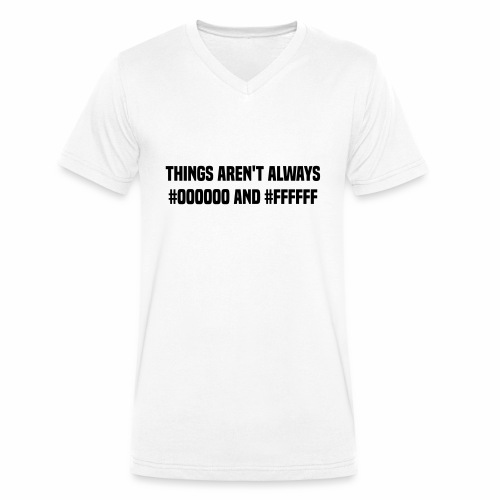 Things aren't always #000000 and #ffffff - Men's Organic V-Neck T-Shirt by Stanley & Stella