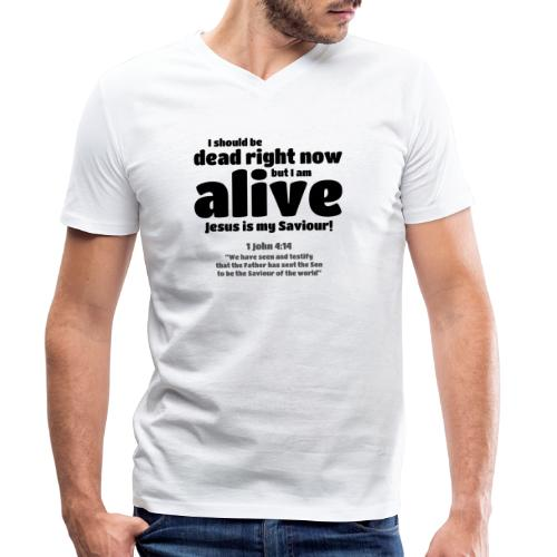 I Should be dead right now, but I am alive. - Men's Organic V-Neck T-Shirt by Stanley & Stella