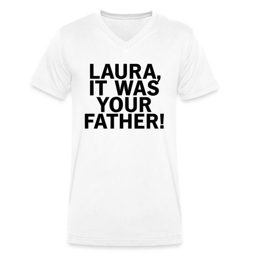 Laura it was your father - Männer Bio-T-Shirt mit V-Ausschnitt von Stanley & Stella