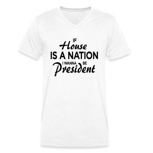 If House Is A Nation I Wanna Be President - Männer Bio-T-Shirt mit V-Ausschnitt von Stanley & Stella