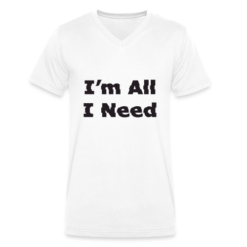I'm All I Need - Men's Organic V-Neck T-Shirt by Stanley & Stella