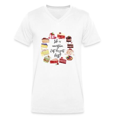 Life Is Uncertain Eat Dessert First - Männer Bio-T-Shirt mit V-Ausschnitt von Stanley & Stella