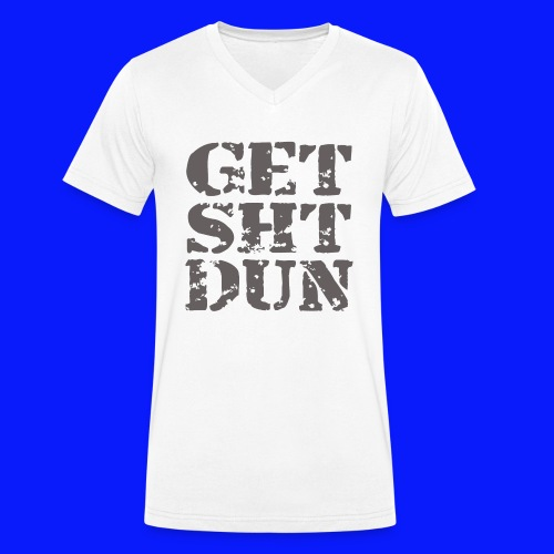 Get Shit Done - Men's Organic V-Neck T-Shirt by Stanley & Stella