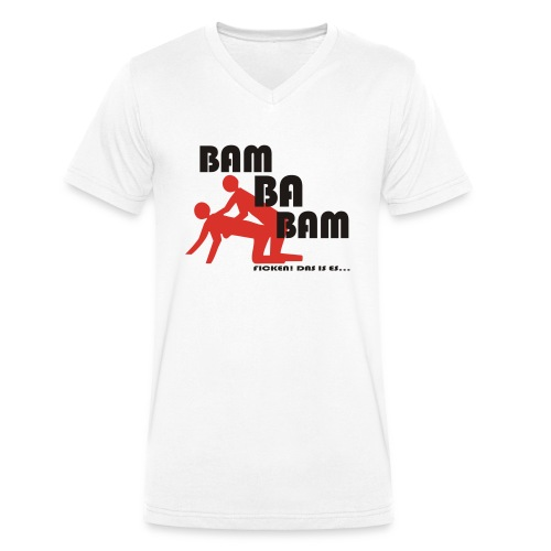 Bam Ba Bam ... ficken das is es! - Männer Bio-T-Shirt mit V-Ausschnitt von Stanley & Stella