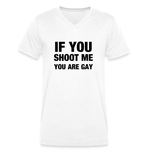 If you shoot me youre gay - Männer Bio-T-Shirt mit V-Ausschnitt von Stanley & Stella