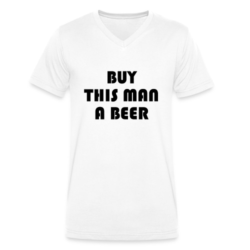 Buy this man a beer - Men's Organic V-Neck T-Shirt by Stanley & Stella