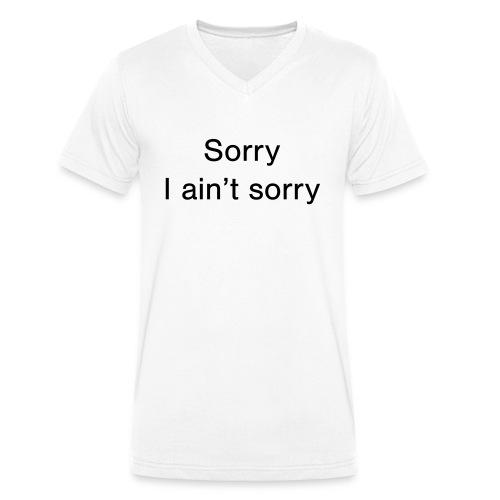 Sorry, I ain't sorry - Men's Organic V-Neck T-Shirt by Stanley & Stella