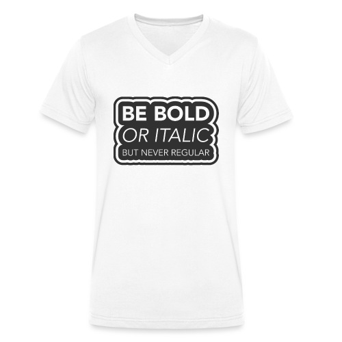 Be bold, or italic but never regular - Mannen bio T-shirt met V-hals van Stanley & Stella