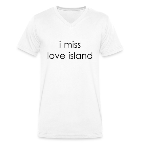 I Miss Love Island - Men's Organic V-Neck T-Shirt by Stanley & Stella