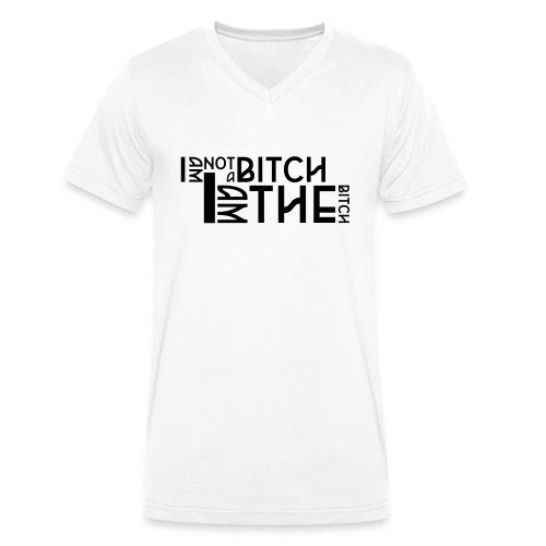 I am not a bitch.. - Mannen bio T-shirt met V-hals van Stanley & Stella