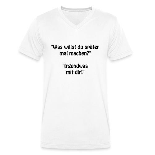 Was willst du ... ? - Männer Bio-T-Shirt mit V-Ausschnitt von Stanley & Stella