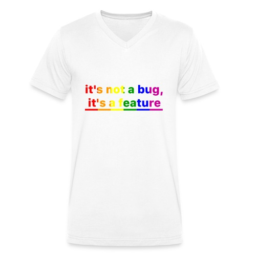It's not a bug, it's a feature (Rainbow pride( - Camiseta ecológica hombre con cuello de pico de Stanley & Stella
