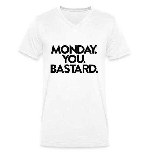 MONDAY. YOU. BASTARD. - Männer Bio-T-Shirt mit V-Ausschnitt von Stanley & Stella