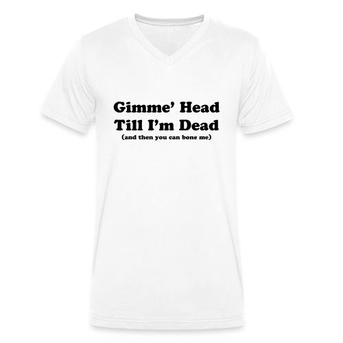 Gimme' head Till I'm dead - Men's Organic V-Neck T-Shirt by Stanley & Stella