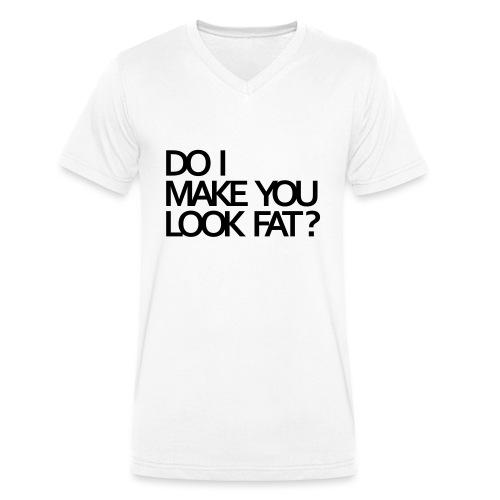 Do I make you look fat? - Men's Organic V-Neck T-Shirt by Stanley & Stella