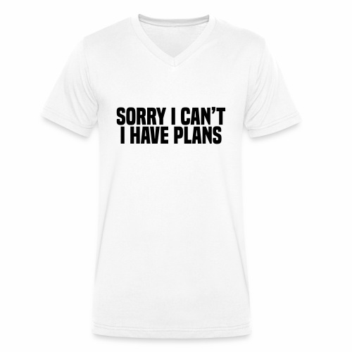 Sorry I Can't I Have Plans - Men's Organic V-Neck T-Shirt by Stanley & Stella