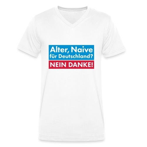 Alter, Naive für Deutschland? NEIN DANKE! - Männer Bio-T-Shirt mit V-Ausschnitt von Stanley & Stella