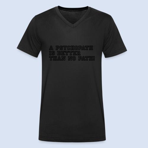 Psychopath is better than - Männer Bio-T-Shirt mit V-Ausschnitt von Stanley & Stella