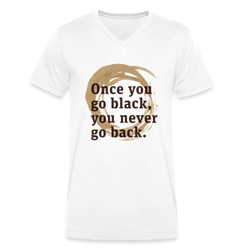 Once you go black coffee, you never go back - Men's Organic V-Neck T-Shirt by Stanley & Stella