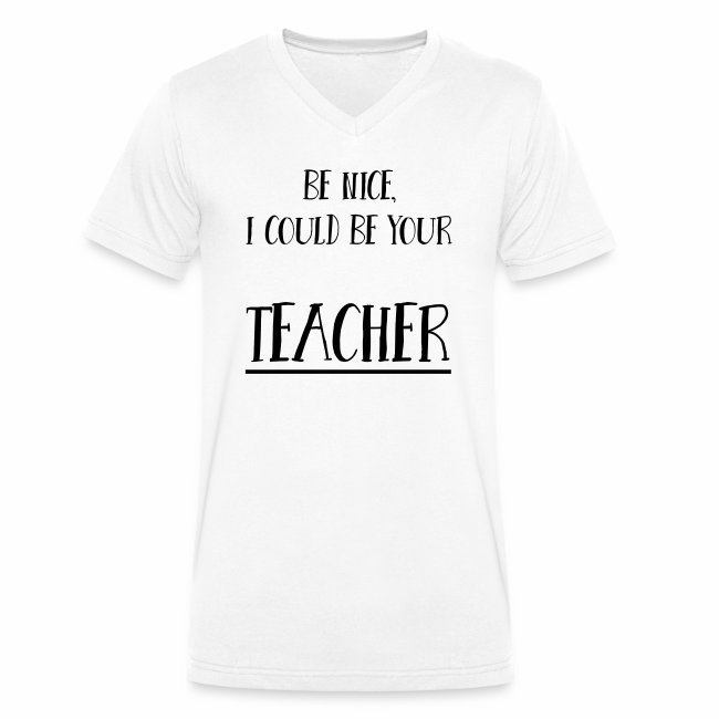Be nice, I could be your teacher