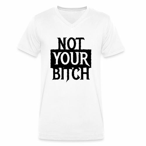 NOT YOUR BITCH - Coole Statement Geschenk Ideen - Männer Bio-T-Shirt mit V-Ausschnitt von Stanley & Stella