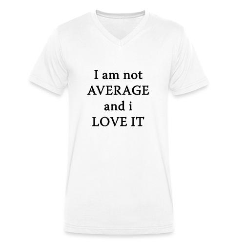 Not AVERAGE and i LOVE IT - Men's Organic V-Neck T-Shirt by Stanley & Stella
