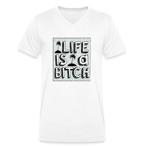 Life is a Bitch - T-shirt bio col V Stanley & Stella Homme