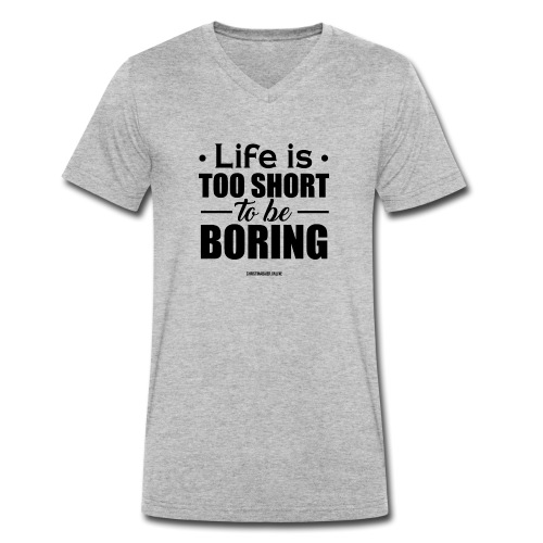 Life is too short to be boring - Männer Bio-T-Shirt mit V-Ausschnitt von Stanley & Stella
