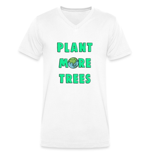 Plant More Trees Global Warming Climate Change - Men's Organic V-Neck T-Shirt by Stanley & Stella