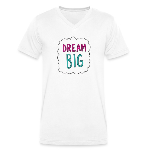 Dream Big quote. - Men's Organic V-Neck T-Shirt by Stanley & Stella