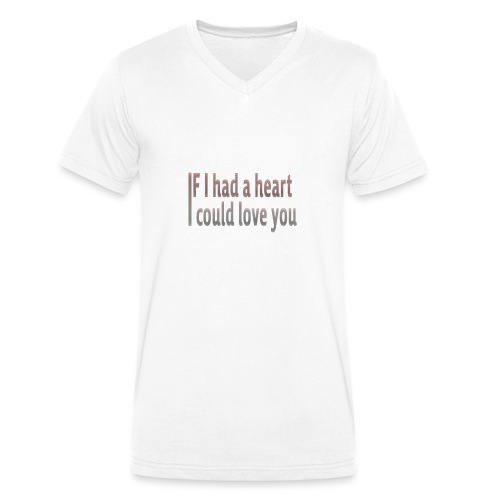 if i had a heart i could love you - Men's Organic V-Neck T-Shirt by Stanley & Stella