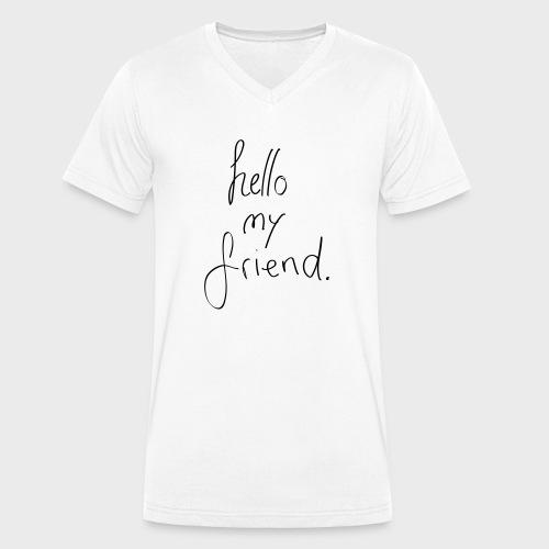 Hello my friend - Männer Bio-T-Shirt mit V-Ausschnitt von Stanley & Stella