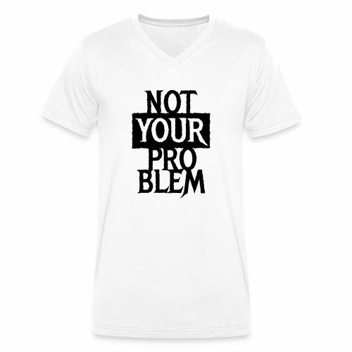 NOT YOUR PROBLEM - Coole Statement Geschenk Ideen - Männer Bio-T-Shirt mit V-Ausschnitt von Stanley & Stella