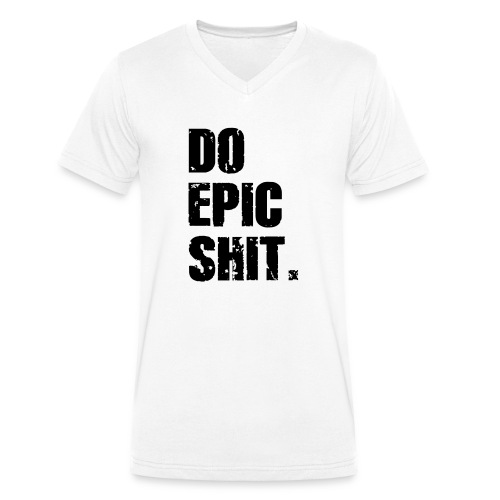 Do Epic Shit. - Männer Bio-T-Shirt mit V-Ausschnitt von Stanley & Stella