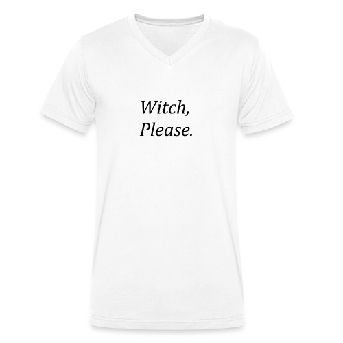 Witch, Please. - Men's Organic V-Neck T-Shirt by Stanley & Stella