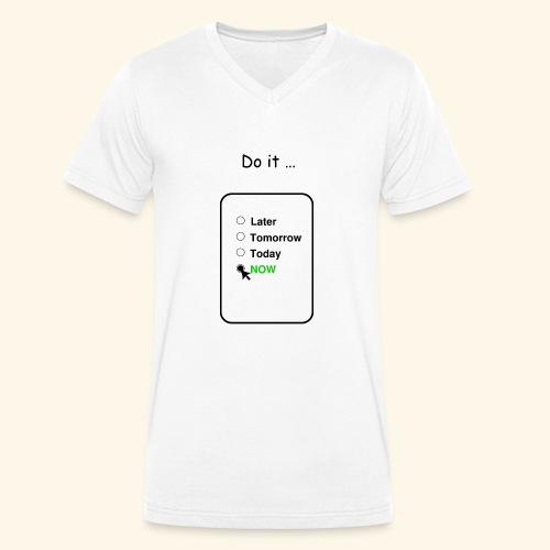 Do it....NOW! - Männer Bio-T-Shirt mit V-Ausschnitt von Stanley & Stella