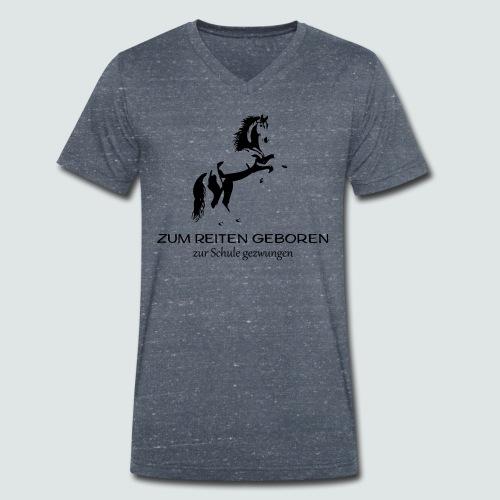 ZUM REITEN GEBOREN ZUR SCHULE gezwungen - Männer Bio-T-Shirt mit V-Ausschnitt von Stanley & Stella