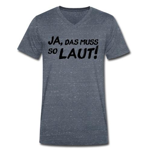 Ja, das muss so laut! - Männer Bio-T-Shirt mit V-Ausschnitt von Stanley & Stella