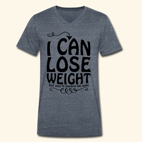 I can lose weight, but you'll always be ugly. - Men's Organic V-Neck T-Shirt by Stanley & Stella